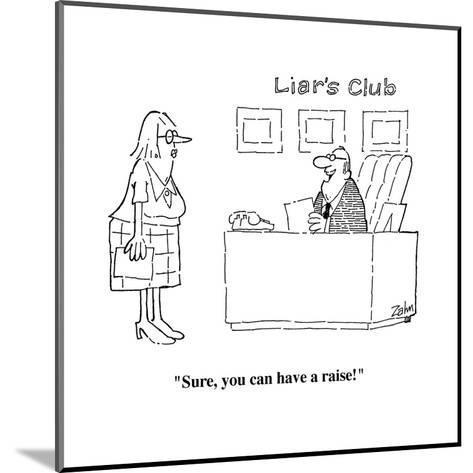 """""""Sure, you can have a raise!"""" - Cartoon-Bob Zahn-Mounted Premium Giclee Print"""
