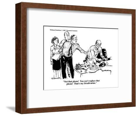 """""""Not that phone!  You can't replace that phone!  That's my Stradivarius."""" - Cartoon-William Hamilton-Framed Art Print"""