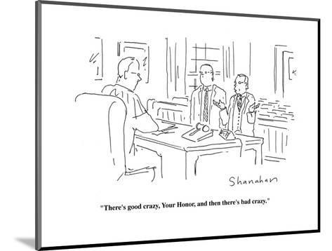 """""""There's good crazy, Your Honor, and then there's bad crazy.""""  - Cartoon-Danny Shanahan-Mounted Premium Giclee Print"""