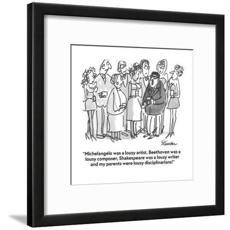 """Michelangelo was a lousy artist, Beethoven was a lousy composer, Shakespe?"" - Cartoon-Boris Drucker-Framed Art Print"