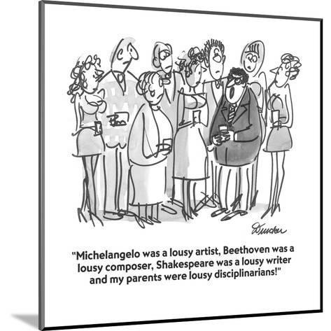 """Michelangelo was a lousy artist, Beethoven was a lousy composer, Shakespe?"" - Cartoon-Boris Drucker-Mounted Premium Giclee Print"