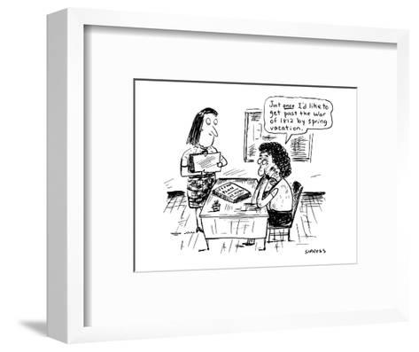 Just once I'd like to get past the War of 1812 by spring vacation.' - Cartoon-David Sipress-Framed Art Print