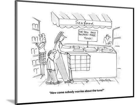 """""""How come nobody worries about the tuna?"""" - Cartoon-Harley L. Schwadron-Mounted Premium Giclee Print"""