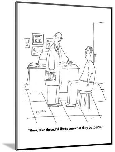 """""""Here, take these, I'd like to see what they do to you."""" - Cartoon-Peter C. Vey-Mounted Premium Giclee Print"""