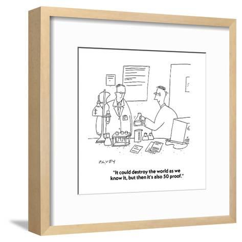 """""""It could destroy the world as we know it, but then it's also 50 proof."""" - Cartoon-Peter C. Vey-Framed Art Print"""