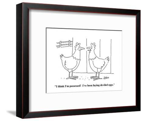 """I think I'm possessed!  I've been laying deviled eggs."" - Cartoon-Bob Zahn-Framed Art Print"