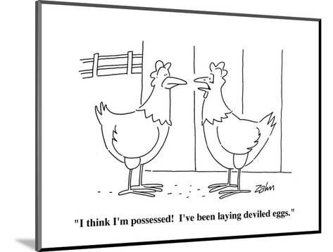 """I think I'm possessed!  I've been laying deviled eggs."" - Cartoon-Bob Zahn-Mounted Premium Giclee Print"