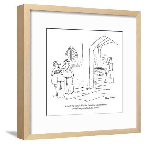"""""""I think my love for Brother Valentine is less than my love for anyone els?"""" - New Yorker Cartoon-Dana Fradon-Framed Art Print"""