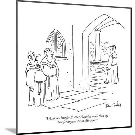 """""""I think my love for Brother Valentine is less than my love for anyone els?"""" - New Yorker Cartoon-Dana Fradon-Mounted Premium Giclee Print"""