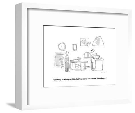 """""""Contrary to what you think, I did not marry you for that flannel shirt."""" - Cartoon-Liza Donnelly-Framed Art Print"""