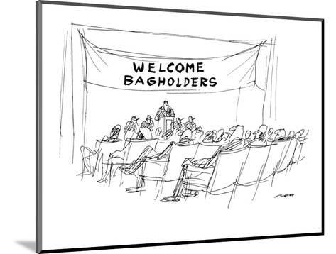 "Banner reading ""WELCOME BAGHOLDERS"" is draped over podium at stock holders? - New Yorker Cartoon-Al Ross-Mounted Premium Giclee Print"