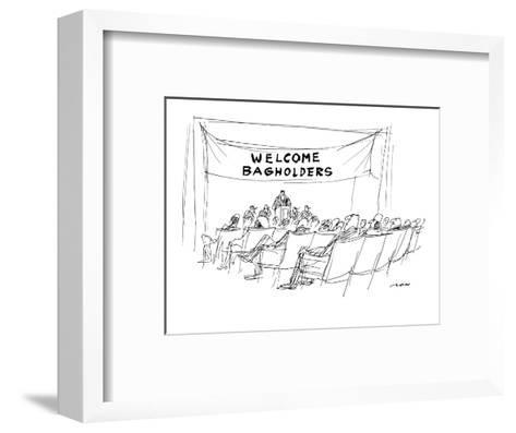 "Banner reading ""WELCOME BAGHOLDERS"" is draped over podium at stock holders? - New Yorker Cartoon-Al Ross-Framed Art Print"