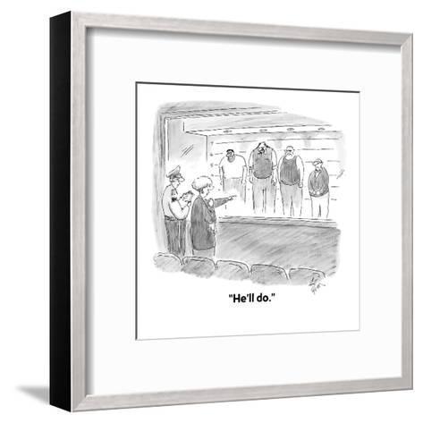 """He'll do."" - Cartoon-Frank Cotham-Framed Art Print"