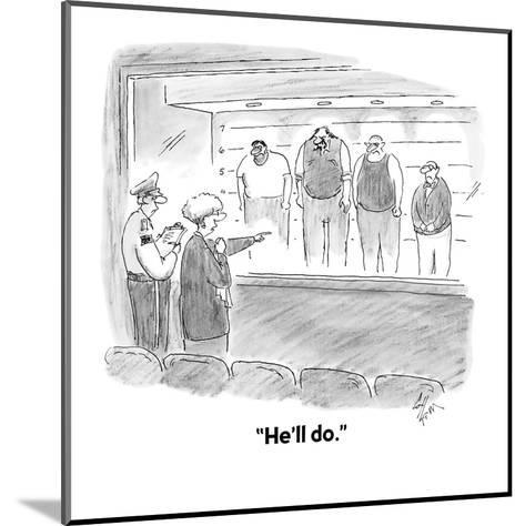 """He'll do."" - Cartoon-Frank Cotham-Mounted Premium Giclee Print"