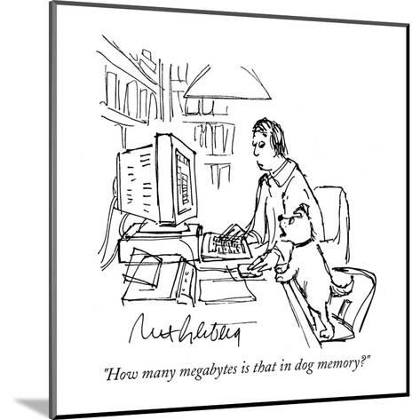 """How many megabytes is that in dog memory?""  - Cartoon-Mort Gerberg-Mounted Premium Giclee Print"