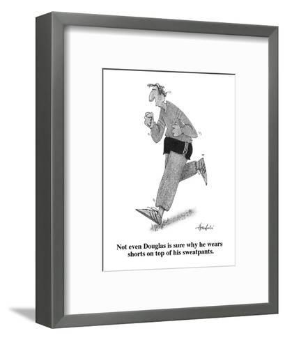Not even Douglas is sure why he wears shorts on top of his sweatpants. - Cartoon-William Haefeli-Framed Art Print