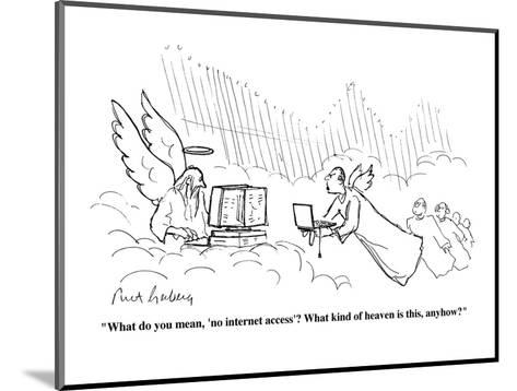 """What do you mean, 'no internet access?'  What kind of heaven is this, any?"" - Cartoon-Mort Gerberg-Mounted Premium Giclee Print"