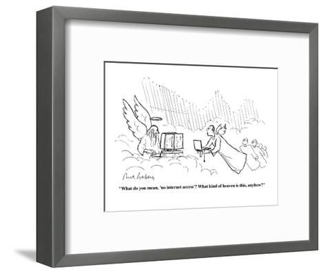"""What do you mean, 'no internet access?'  What kind of heaven is this, any?"" - Cartoon-Mort Gerberg-Framed Art Print"