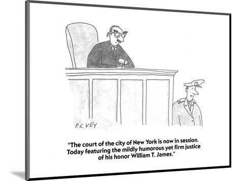 """The court of the city of New York is now in session.  Today featuring the?"" - Cartoon-Peter C. Vey-Mounted Premium Giclee Print"