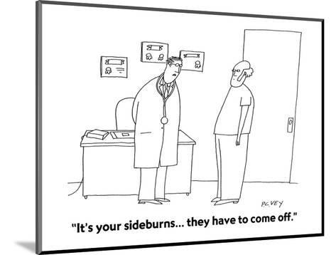 """It's your sideburns... they have to come off."" - Cartoon-Peter C. Vey-Mounted Premium Giclee Print"