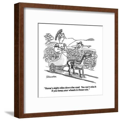"""""""Rome's eight miles down the road.  You can't miss it if you keep your whe?"""" - Cartoon-Boris Drucker-Framed Art Print"""