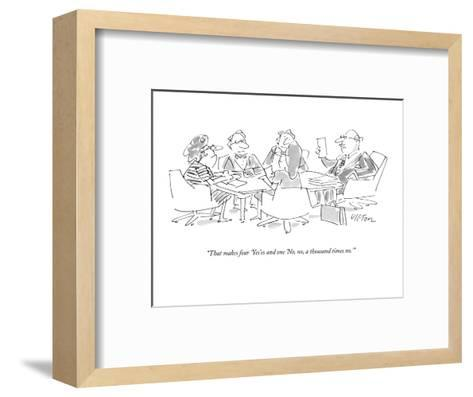 """That makes four 'Yes'es and one 'No, no, a thousand times no.'"" - New Yorker Cartoon-Dean Vietor-Framed Art Print"