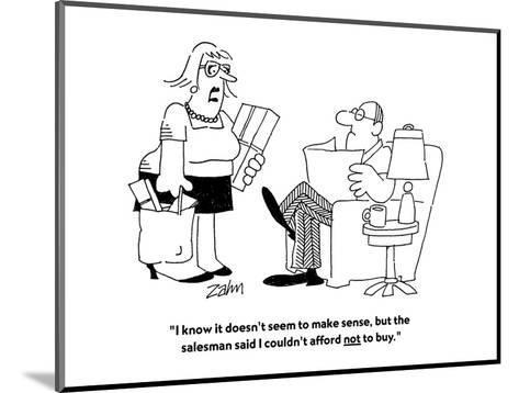 """I know it doesn't seem to make sense, but the salesman said I couldn't af?"" - Cartoon-Bob Zahn-Mounted Premium Giclee Print"
