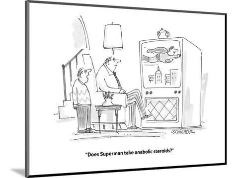 """""""Does Superman take anabolic steroids?"""" - Cartoon-Harley L. Schwadron-Mounted Premium Giclee Print"""