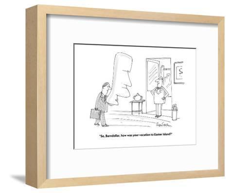"""So, Barndollar, how was your vacation to Easter Island?"" - Cartoon-Harley L. Schwadron-Framed Art Print"