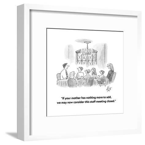 """""""If your mother has nothing more to add, we may now consider this staff me?"""" - Cartoon-Frank Cotham-Framed Art Print"""