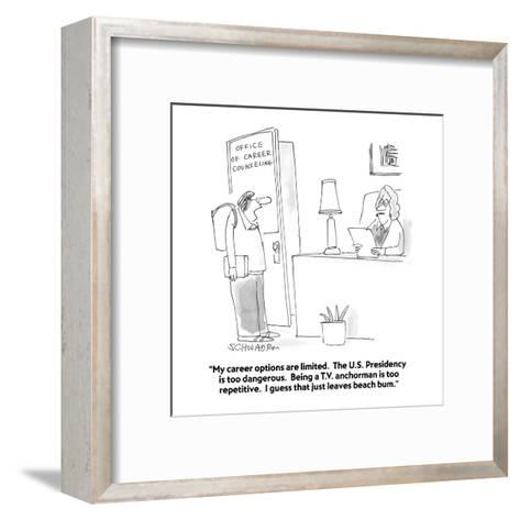 """""""My career options are limited.  The U.S. Presidency is too dangerous.  Be?"""" - Cartoon-Harley L. Schwadron-Framed Art Print"""