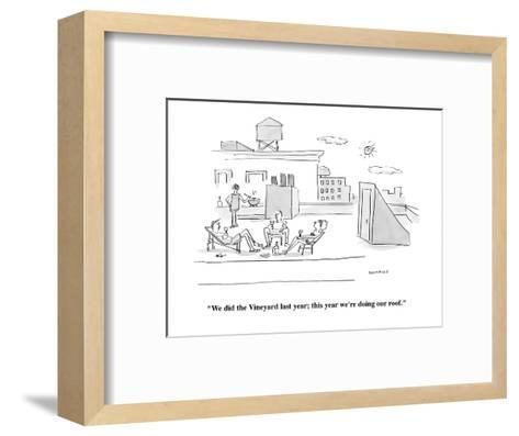 """We did the Vineyard last year; this year we're doing our roof."" - Cartoon-Liza Donnelly-Framed Art Print"
