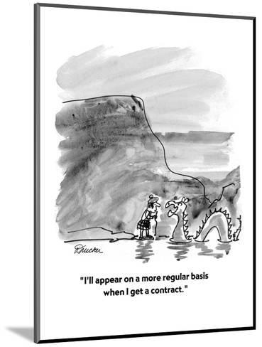 """""""I'll appear on a more regular basis when I get a contract."""" - Cartoon-Boris Drucker-Mounted Premium Giclee Print"""