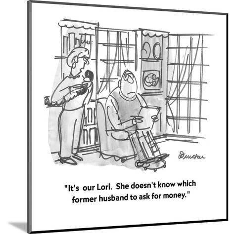 """""""It's  our Lori.  She doesn't know which former husband to ask for money."""" - Cartoon-Boris Drucker-Mounted Premium Giclee Print"""