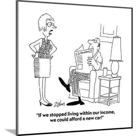 """""""If we stopped living within our income, we could afford a new car!"""" - Cartoon-Bob Zahn-Mounted Premium Giclee Print"""