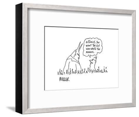 """""""Actually, you want the guy who wrote the manual."""" - Cartoon-Peter Mueller-Framed Art Print"""
