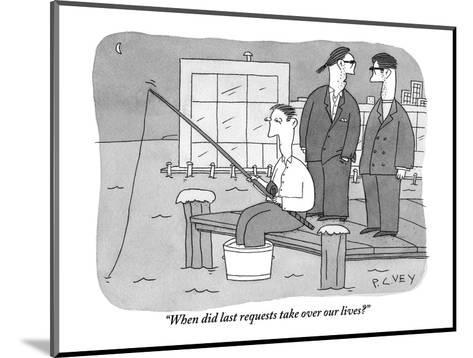 """""""When did last requests take over our lives?"""" - New Yorker Cartoon-Peter C. Vey-Mounted Premium Giclee Print"""