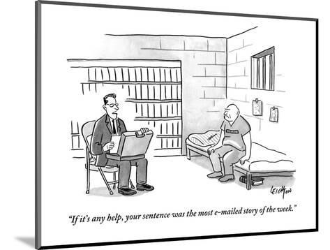 """""""If it's any help, your sentence was the most e-mailed story of the week."""" - New Yorker Cartoon-Robert Leighton-Mounted Premium Giclee Print"""