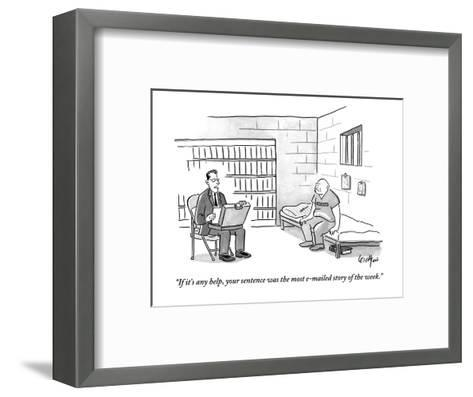 """""""If it's any help, your sentence was the most e-mailed story of the week."""" - New Yorker Cartoon-Robert Leighton-Framed Art Print"""