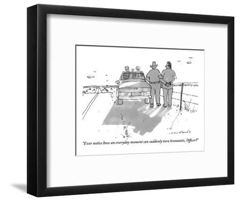 """""""Ever notice how an everyday moment can suddenly turn bromantic, officer?"""" - New Yorker Cartoon-Michael Crawford-Framed Art Print"""