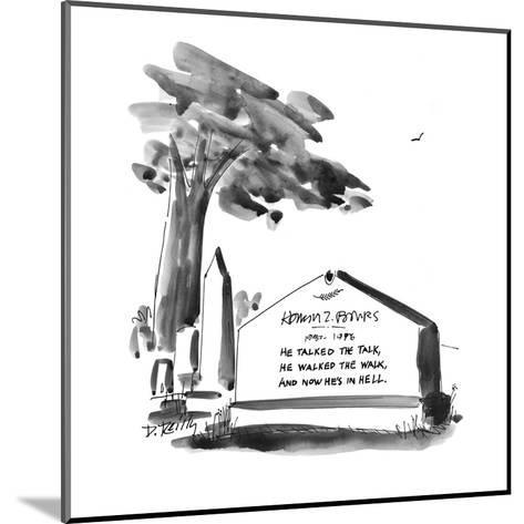 """Gravestone reads:  """"He talked the talk, He walked the walk, And now he's i? - New Yorker Cartoon-Donald Reilly-Mounted Premium Giclee Print"""
