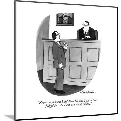 """""""Never mind what I did, Your Honor. I want to be judged for who I am, as a?"""" - New Yorker Cartoon-J.B. Handelsman-Mounted Premium Giclee Print"""