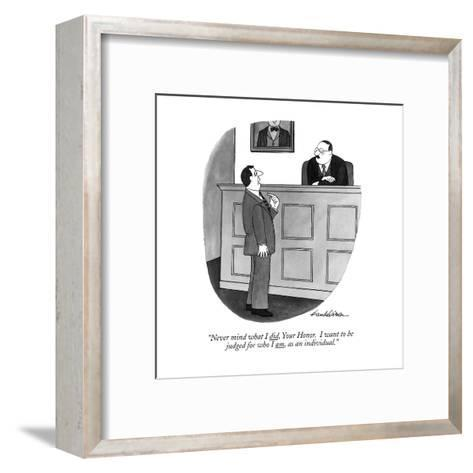 """""""Never mind what I did, Your Honor. I want to be judged for who I am, as a?"""" - New Yorker Cartoon-J.B. Handelsman-Framed Art Print"""