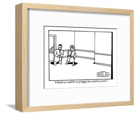 """""""I think we could be very happy here until we aren't."""" - New Yorker Cartoon-Bruce Eric Kaplan-Framed Art Print"""