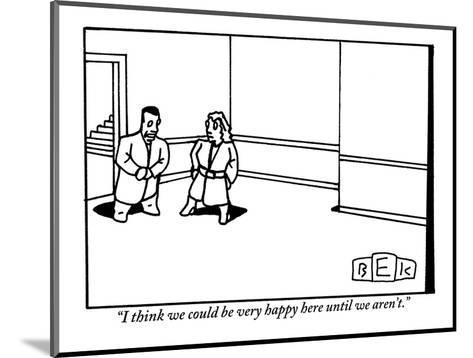 """""""I think we could be very happy here until we aren't."""" - New Yorker Cartoon-Bruce Eric Kaplan-Mounted Premium Giclee Print"""