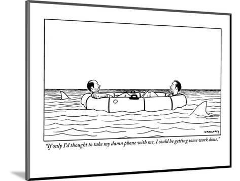 """If only I'd thought to take my damn phone with me, I could be getting som?"" - New Yorker Cartoon-Alex Gregory-Mounted Premium Giclee Print"