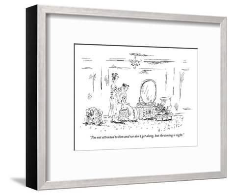 """""""I'm not attracted to him and we don't get along, but the timing is right."""" - New Yorker Cartoon-Barbara Smaller-Framed Art Print"""