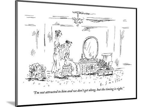 """""""I'm not attracted to him and we don't get along, but the timing is right."""" - New Yorker Cartoon-Barbara Smaller-Mounted Premium Giclee Print"""