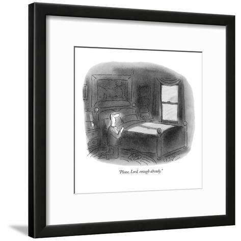 """Please, Lord, enough already."" - New Yorker Cartoon-Arnie Levin-Framed Art Print"