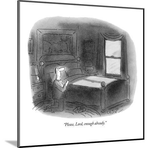 """Please, Lord, enough already."" - New Yorker Cartoon-Arnie Levin-Mounted Premium Giclee Print"